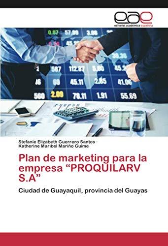 """Plan de marketing para la empresa """"PROQUILARV S.A"""": Ciudad de Guayaquil, provincia del Guayas"""