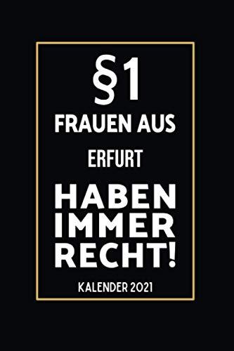 §1 Frauen aus Erfurt Haben Immer Recht: Lustiger Kalender 2021 A5 I Terminkalender 2021 I Buchkalender 2021 I Schönes Geschenk für Kollegen & Familie