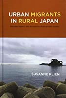 Urban Migrants in Rural Japan: Between Agency and Anomie in a Post-Growth Society