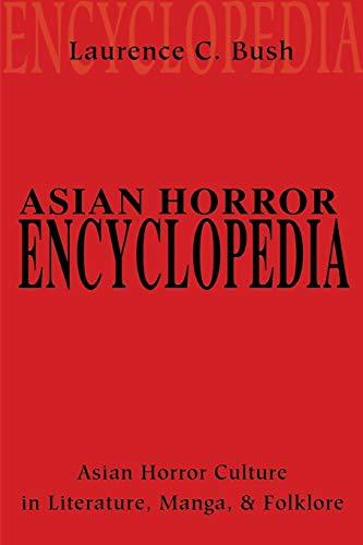 Asian Horror Encyclopedia: Asian Horror Culture in Literature, Manga, and Folklore