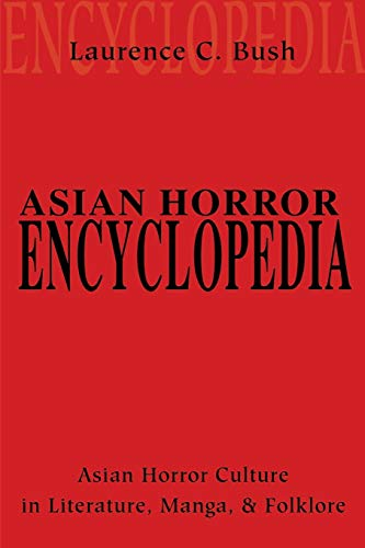 Asian Horror Encyclopedia: Asian Horror Culture in Literature, Manga, and Folklore