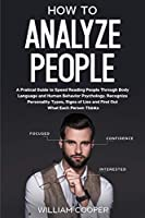 How to Analyze People: A Practical Guide to Speed-Reading People through Body Language and Human Behavior Psychology. Recognize Personality Types, Signs of Lies and Find out What Each Person Thinks (Mastery of Mind Manipulation: Art of Persuasion, How to Analyze, Reading & Influence People, Nlp, Em)