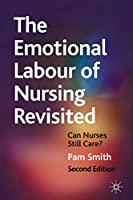 The Emotional Labour of Nursing Revisited: Can Nurses Still Care?