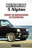 RENAULT 5 ALPINE: CARNET DE RESTAURATION ET D'ENTRETIEN (French cars Maintenance and Restoration books)