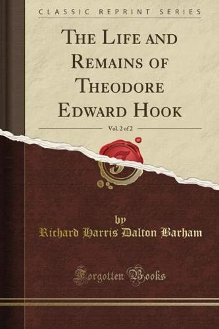 テレックス勝つトランペットThe Life and Remains of Theodore Edward Hook, Vol. 2 of 2 (Classic Reprint)