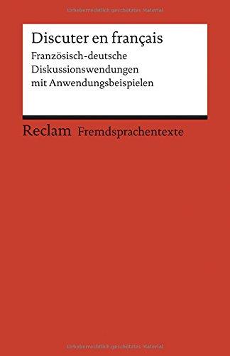 Discuter en français: Französisch-deutsche Diskussionswendungen mit Anwendungsbeispielen. B1–B2 (GER) (Reclams Universal-Bibliothek)