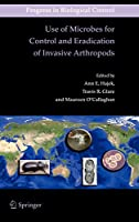 Use of Microbes for Control and Eradication of Invasive Arthropods (Progress in Biological Control, 6)