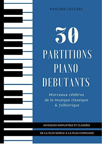 30 Partitions piano débutants - Morceaux célèbres de la musique classique & folklorique simplifiées: Partitions de piano faciles pour adultes et enfants | A4 | Livre pour pianiste débutant