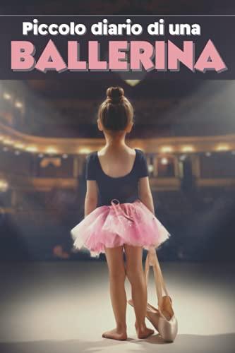 Piccolo diario di una ballerina: Diario a righe per tutte le piccole ballerine che amano la danza classica e i balletti.