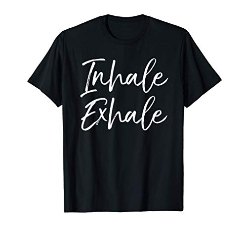 Yoga Quote Gift for Women Cute Yoga Saying Inhale Exhale T-Shirt