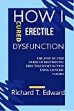 How I cured Erectile Dysfunction: The Step by Step Guide of Destroying Erectile Dysfunction Using Generic Viagra