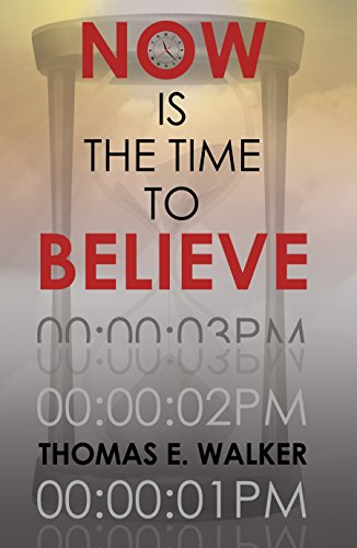 Book: Now Is the Time to Believe by Thomas E Walker