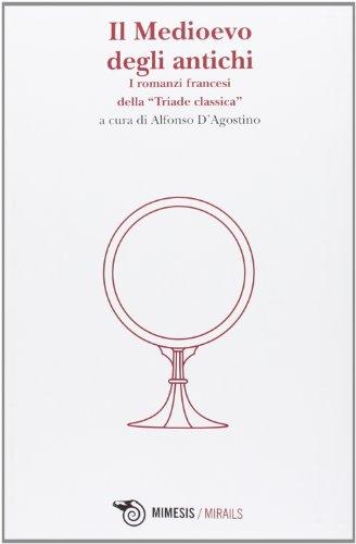 Il Medioevo degli antichi. I romanzi francesi della «Triade classica»