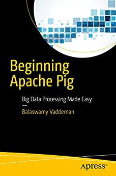Beginning Apache Pig: Big Data Processing Made Easy by [Balaswamy Vaddeman]