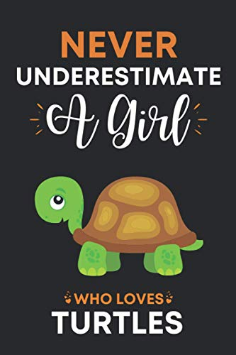 Never Underestimate A Girl Who Loves Turtles: Turtle Gifts For Girls and Women: Cute Novelty Paperback Lined Notebook Or Journal For Writing For Turtle Lovers