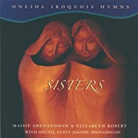 Sisters: Oneida Iroquois Hymns by Maisie Shenandoah (2013-05-03)