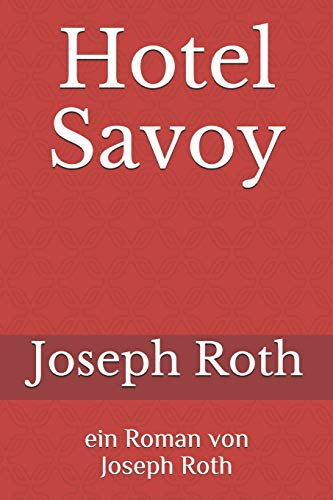 Hotel Savoy: Ein Roman von Joseph Roth