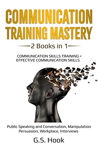 COMMUNICATION TRAINING MASTERY 2 BOOKS IN 1: COMMUNICATION SKILLS TRAINING + EFFECTIVE COMMUNICATION SKILLS Public Speaking and Conversation, Manipulation ... Workplace, Interviews. (English Edition)