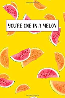 You're One in a Melon: Lined Notebook (lined front and back) Watermelon Summer Notebook, Simple and elegant, Funny Gift fo...