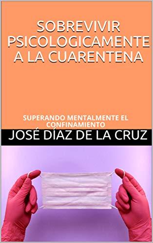 SOBREVIVIR PSICOLOGICAMENTE A LA CUARENTENA: SUPERANDO MENTALMENTE EL CONFINAMIENTO