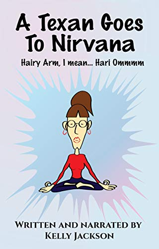 A Texan Goes to Nirvana: Hairy Arm...I mean Hari Ommmmm! (English Edition)