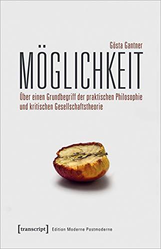 Möglichkeit: Über einen Grundbegriff der praktischen Philosophie und kritischen Gesellschaftstheorie (Edition Moderne Postmoderne)