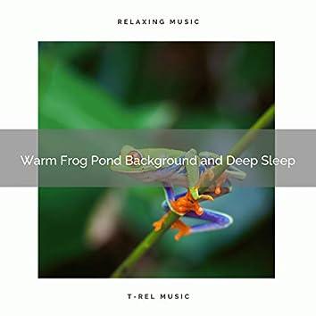 2020 Best: Warm Frog Pond Background and Deep Sleep