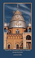 Prayers of Faith and Hope: Prayers for Christians to pray for Muslims during Ramadan