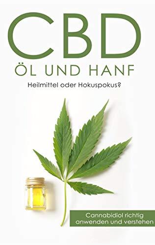 CBD Öl und Hanf: Heilmittel oder Hokuspokus?: Cannabidiol richtig anwenden und verstehen