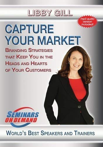 Capture Your Market - Branding Strategies That Keep You in the Heads and Hearts of Your Customers - Seminars On Demand Sales Training Motivational Video - Speaker Libby Gill - Includes Streaming Video + DVD + Streaming Audio + MP3 Audio - All Devices