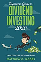Beginners Guide to Dividend Investing 2020: How to Retire with Dividends