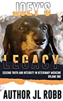 Joey's Legacy: Seeking Truth And Integrity In Veterinary Medicine: Vol One