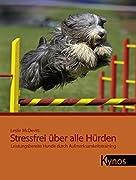Leslie McDevitt: Stressfrei über alle Hürden - Leistungsbereite Hunde durch Aufmerksamkeitstraining