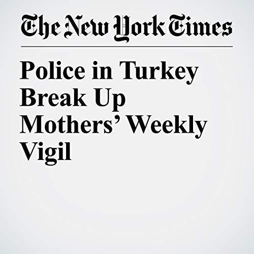 Police in Turkey Break Up Mothers' Weekly Vigil copertina