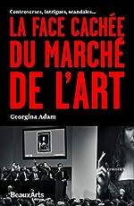 La face cachée du marché de l'art - Controverses, intrigues, scandales... de Georgina Adam