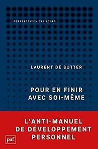 Pour en finir avec soi-même, tome 1 : Propositions par Laurent de Sutter