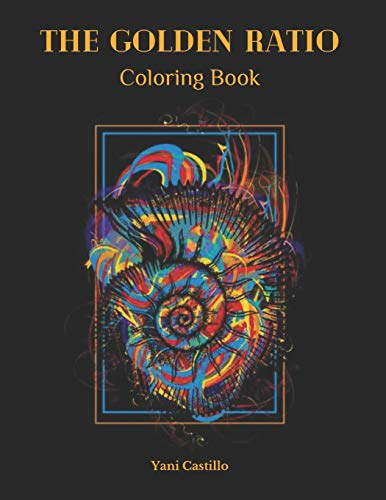 The Golden Ratio Coloring Book: The Golden Spiral