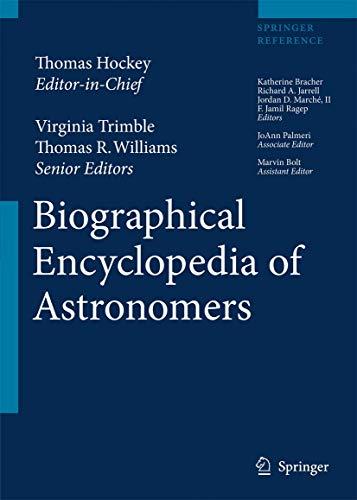 Compare Textbook Prices for The Biographical Encyclopedia of Astronomers 2007 Edition ISBN 9780387351339 by Bolt, Marvin,Palmeri, JoAnn,Hockey, Thomas,Trimble, Virginia,Williams, Thomas,Bracher, Katherine,Jarrell, Richard,Marché, Jordan D.,Ragep, F. Jamil