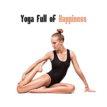 Yoga Full of Happiness: 2019 New Age Music for Positive Meditation & Relaxation, Fight with Bad Mood with Yoga, Relax Your Body & Mind