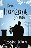 Dem Horizont so nah (Danny-Trilogie, Band 1) - Jessica Koch