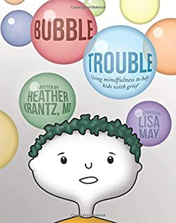 Bubble Trouble: Using mindfulness to help kids with grief