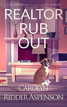Realtor Rub Out: A Lily Sprayberry Realtor Cozy Mystery (The Lily Sprayberry Realtor Cozy Mystery Series Book 6) by [Carolyn Ridder Aspenson]