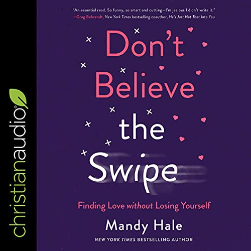 Download Don't Believe the Swipe: Finding Love Without Losing Yourself audio book