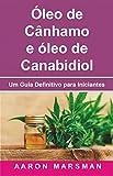 Óleo de Cânhamo e óleo de Canabidiol: Um Guia Definitivo para Iniciantes (Portuguese Edition)