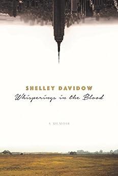 Whisperings in the Blood: A Memoir by [Shelley Davidow]