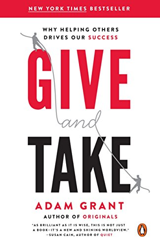 Give and Take: Why Helping Others Drives Our Success
