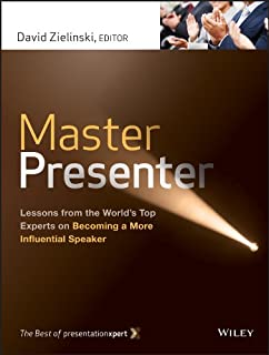 Master Presenter: Lessons from the World′s Top Experts on Becoming a More Influential Speaker