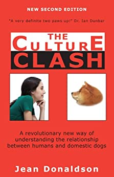 The Culture Clash: A Revolutionary New Way to Understanding the Relationship Between Humans and Domestic Dogs: A Revolutionary New Way of Understanding ... Between Humans and Domestic Dogs by [Jean Donaldson]