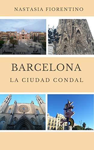 Barcelona. La Ciudad Condal (Guías narradas de España nº 2) eBook: Fiorentino, Nastasia: Amazon.es: Tienda Kindle