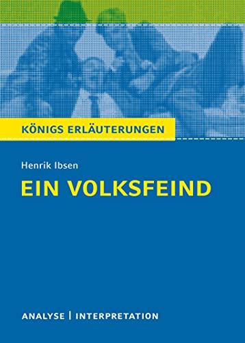 Königs Erläuterungen: Ein Volksfeind von Henrik Ibsen.: Textanalyse und Interpretation mit ausführlicher Inhaltsangabe und Abituraufgaben mit Lösungen